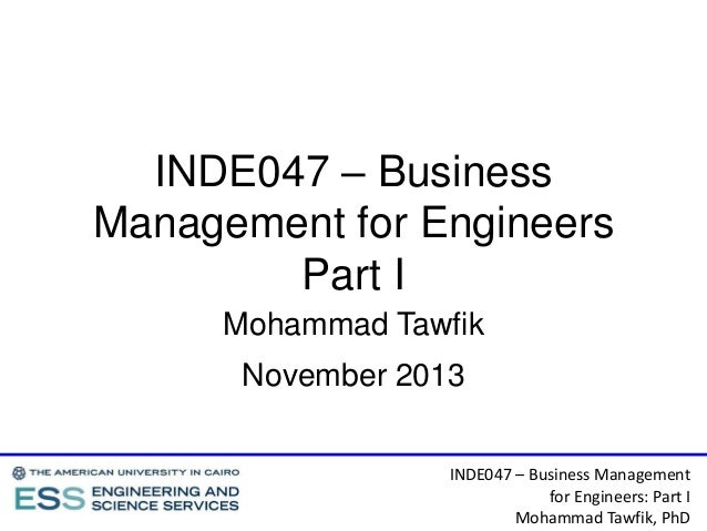 INDE047 – Business Management for Engineers Part I Mohammad Tawfik November 2013 INDE047 – Business Management for Enginee...