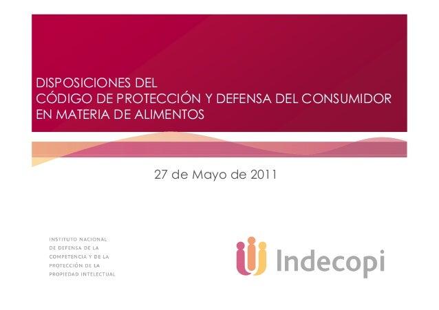 DISPOSICIONES DEL CÓDIGO DE PROTECCIÓN Y DEFENSA DEL CONSUMIDOR EN MATERIA DE ALIMENTOS 27 de Mayo de 2011