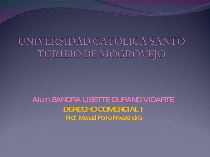 Alum. SANDRA LISETTE DURAND VIDARTE DERECHO COMERCIAL I Prof. Manuel Porro Rivadeneira