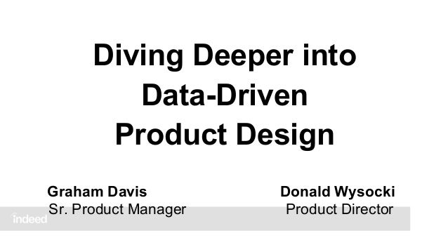 Diving Deeper into Data-Driven Product Design Graham Davis Sr. Product Manager  Donald Wysocki Product Director