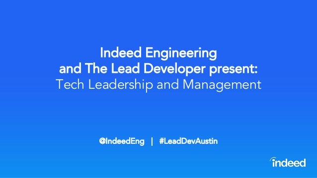 Indeed Engineering and The Lead Developer present: Tech Leadership and Management @IndeedEng   #LeadDevAustin