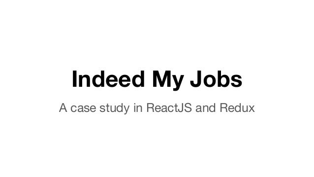 Indeed My Jobs A case study in ReactJS and Redux