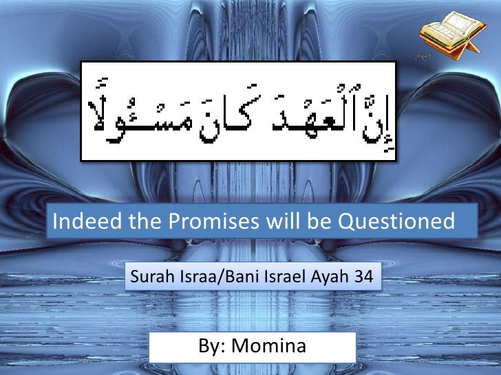 Indeed the Promises will be Questioned<br />Surah Israa/Bani Israel Ayah 34<br />By: Momina<br />