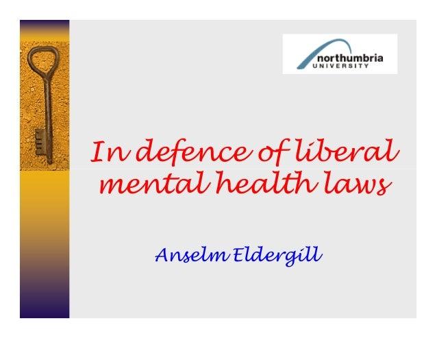 In defence of liberalmental health laws    Anselm Eldergill