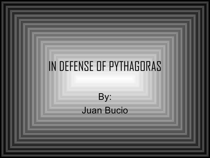 IN DEFENSE OF PYTHAGORAS By: Juan Bucio