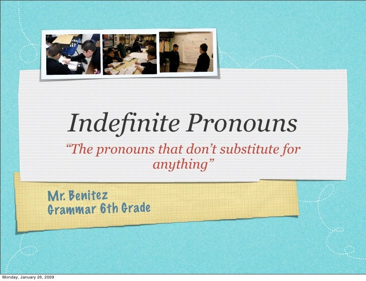 "Indefinite Pronouns                            ""The pronouns that don't substitute for                                    ..."