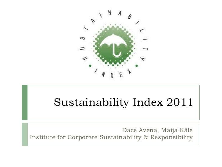 Sustainability  I ndex 2011 Dace Avena, Maija K ā le Institute for Corporate Sustainability & Responsibility