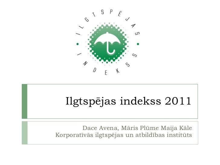 Ilgtspējas indekss 2011 Dace Avena, Māris Plūme Maija Kāle Korporatīvās ilgtspējas un atbildības institūts