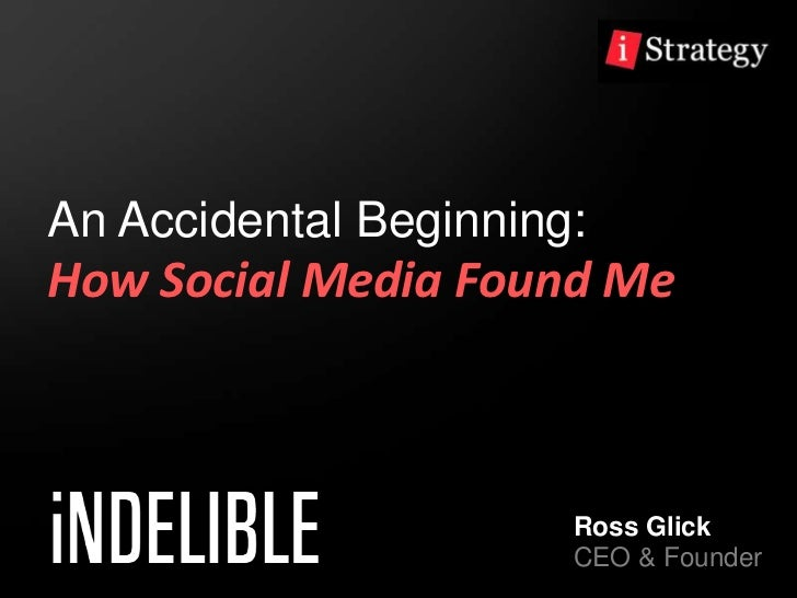 An Accidental Beginning:How Social Media Found Me<br />Ross Glick<br />CEO & Founder<br />