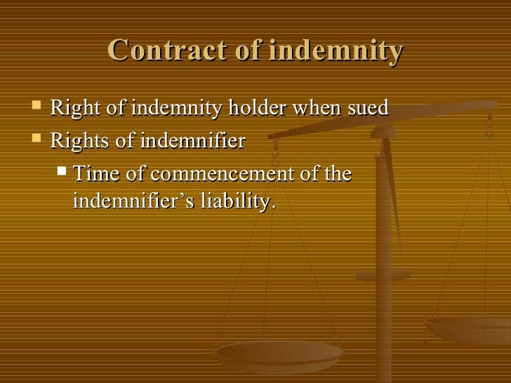 define contract of indemnity describe the rights of the indemnifier and the indemnity holder What is the difference between contract of indemnity and contract of guarantee the indemnity holder has the privilege to repay the the obligation of the indemnifier in the contract of indemnity is essential while on the off chance that we discuss guarantee the risk of the surety is.
