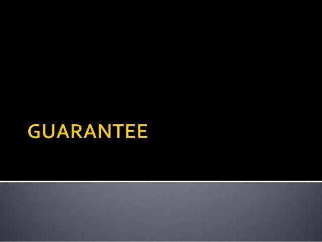     The person who gives the guarantee is called the 'surety'. The person in respect of whose default the guarantee is ...