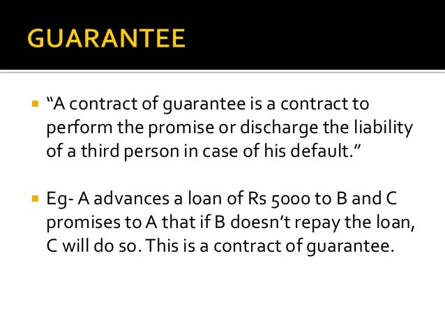    A contract of guarantee must satisfy all the essential elements of a contract. It is tripartite agreement. One is pri...