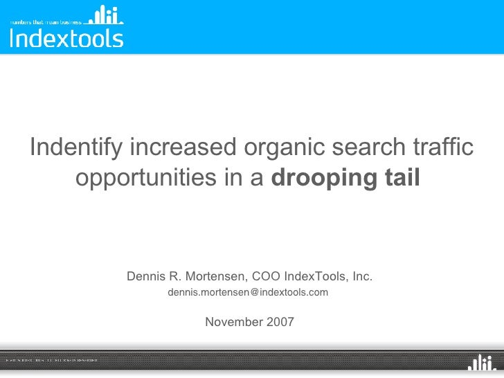 Indentify increased organic search traffic opportunities in a  drooping tail   Dennis R. Mortensen, COO IndexTools, Inc. [...