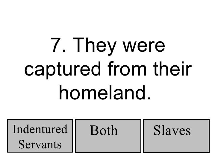compare and contrast indentured servants and slavery Slaves vs indentured servants the difference between slaves and indentured servants has the difference between slaves and indentured by contrast, it is only.