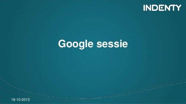 Google sessie  18-10-2013