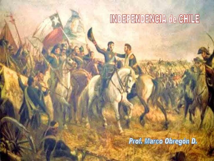 INDEPENDENCIA de CHILE Prof. Marco Obregón D.
