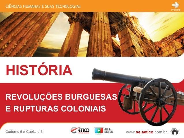 CIÊNCIAS HUMANAS E SUAS TECNOLOGIAS  HISTÓRIA  www.sejaetico.com.br  Próximo  REVOLUÇÕES BURGUESAS  E RUPTURAS COLONIAIS  ...