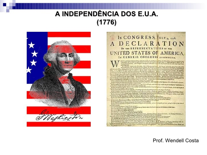 A INDEPENDÊNCIA DOS E.U.A.          (1776)                        Prof. Wendell Costa