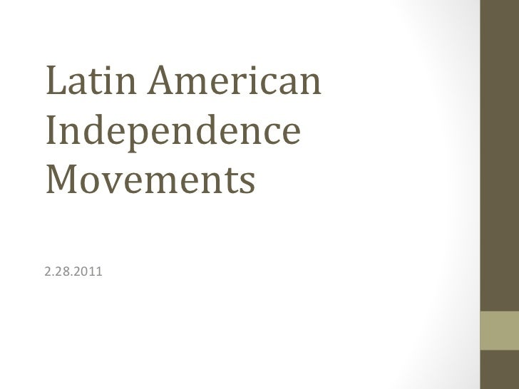 Latin American Independence Movements  2.28.2011