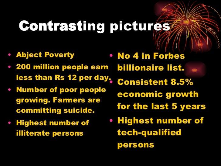 Contrast ing pictures <ul><li>Abject Poverty </li></ul><ul><li>200 million people earn less than Rs 12 per day. </li></ul>...