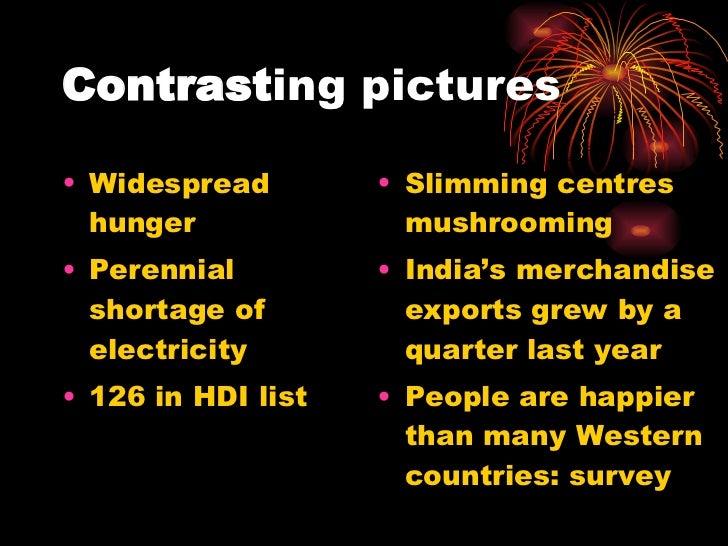 Contrast ing pictures <ul><li>Widespread hunger </li></ul><ul><li>Perennial shortage of electricity </li></ul><ul><li>126 ...
