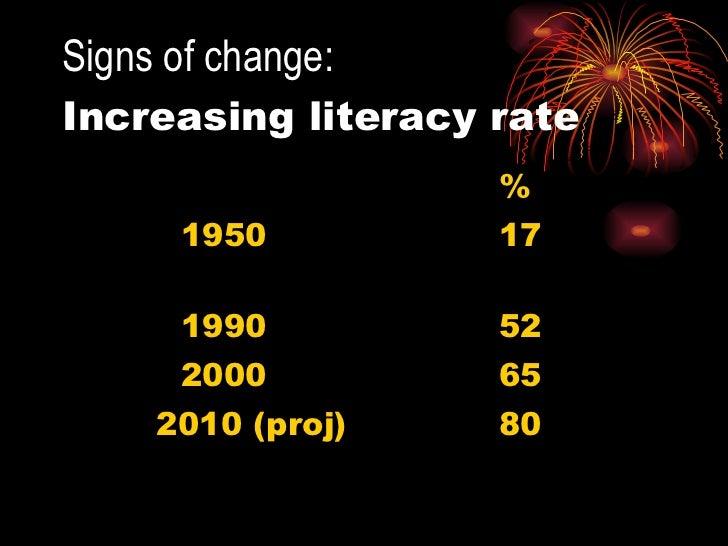 Signs of change:   Increasing literacy rate <ul><li>% </li></ul><ul><li>1950 17  </li></ul><ul><li>1990 52 </li></ul><ul><...