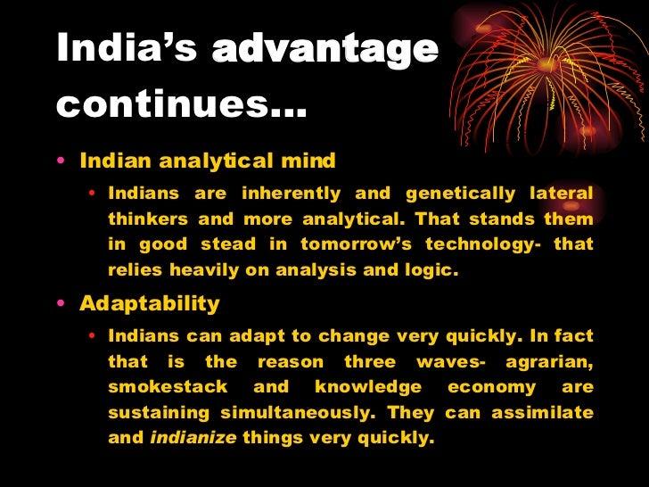 India's  advantage  continues… <ul><li>Indian analytical mind  </li></ul><ul><ul><li>Indians are inherently and geneticall...