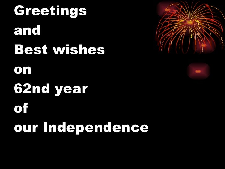Greetings  and  Best wishes  on  62nd year  of  our Independence