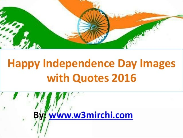 Happy Independence Day Images 2016 Happy Independence Day Images with Quotes 2016 By: www.w3mirchi.com