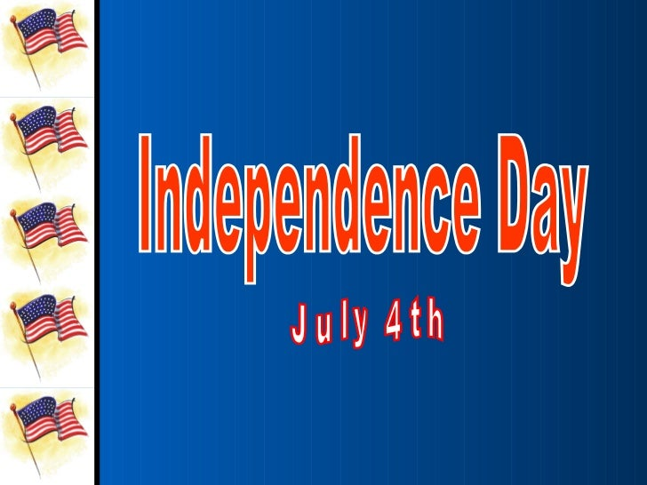 • American Independence Day is  July 4th.• It is a special day to celebrate  the birth of our country.