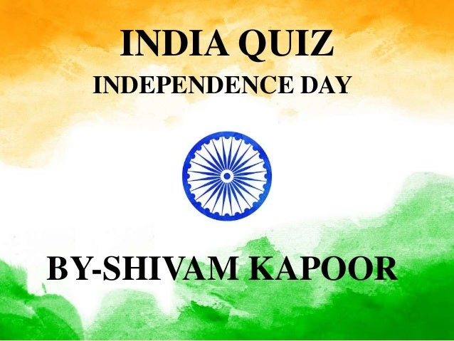 INDIA QUIZ INDEPENDENCE DAY BY-SHIVAM KAPOOR
