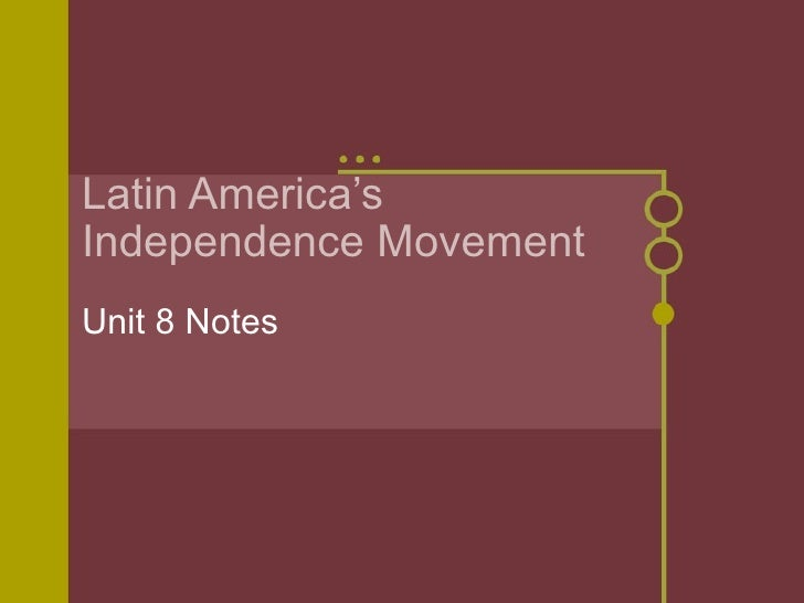 Latin America's Independence Movement Unit 8 Notes