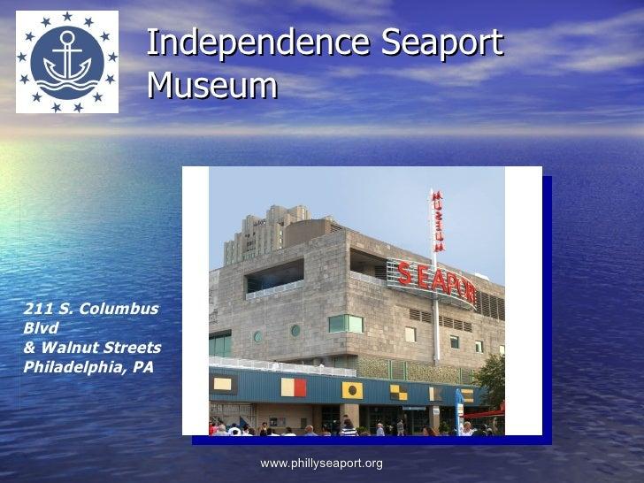 Independence Seaport               Museum     211 S. Columbus                 ISM Blvd & Walnut Streets Philadelphia, PA  ...