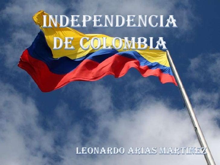 INDEPENDENCIA DE COLOMBIA<br />LEONARDO ARIAS MARTINEZ<br />