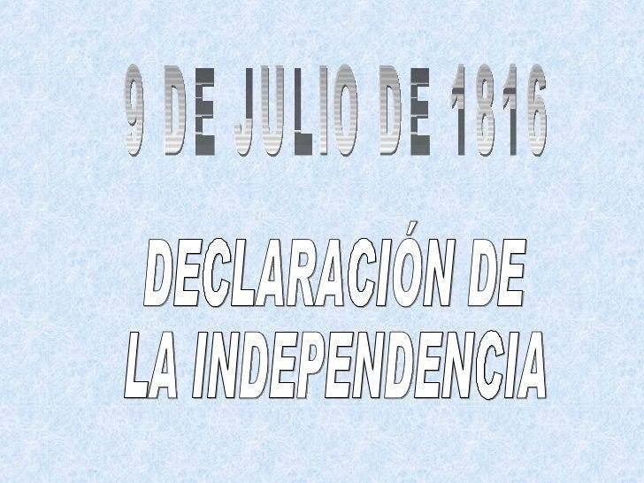 DECLARACIÓN DE LA INDEPENDENCIA 9 DE JULIO DE 1816