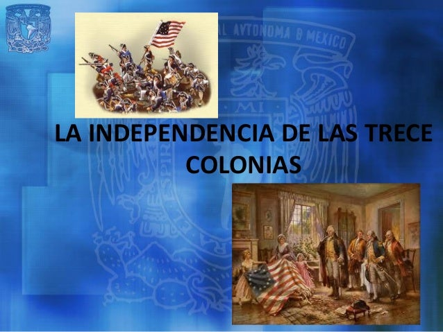 LA INDEPENDENCIA DE LAS TRECE          COLONIAS