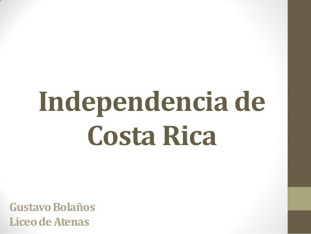 Independencia de Costa Rica GustavoBolaños LiceodeAtenas