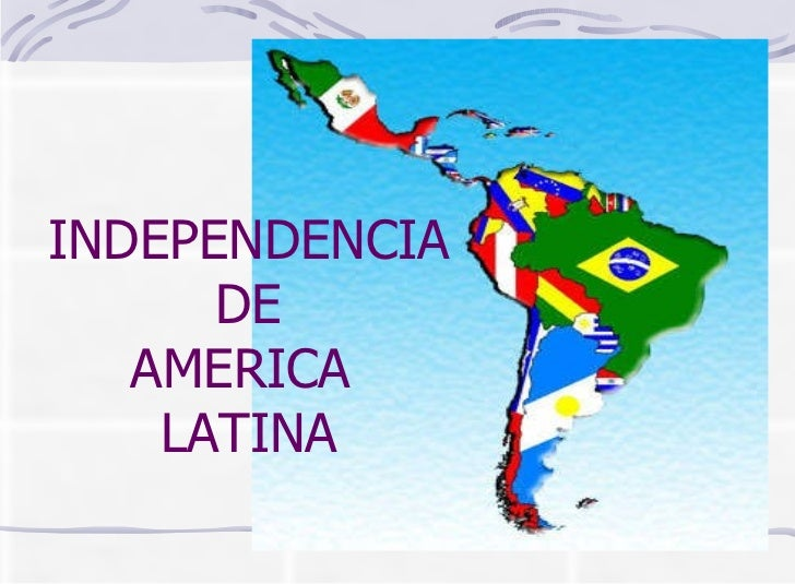 INDEPENDENCIA  DE  AMERICA  LATINA