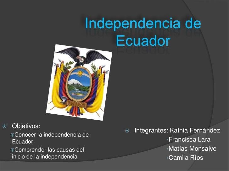    Objetivos:                                        Integrantes: Kathia Fernández    Conocer   la independencia de    ...