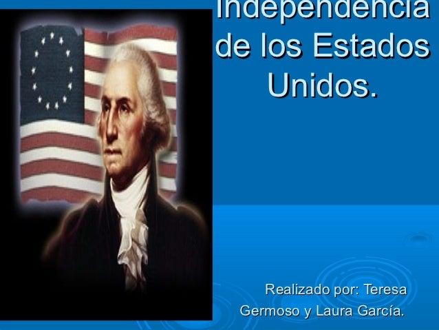 Independenciade los Estados    Unidos.    Realizado por: Teresa Germoso y Laura García.