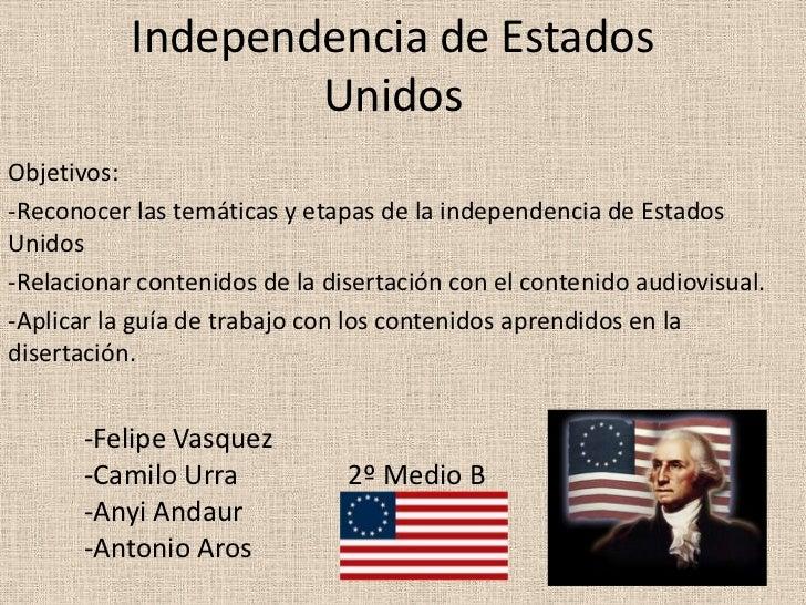 Independencia de Estados                   UnidosObjetivos:-Reconocer las temáticas y etapas de la independencia de Estado...