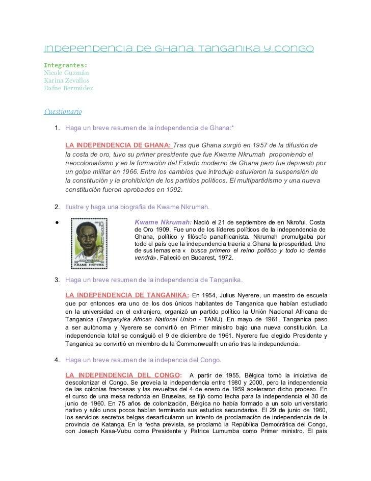 Independencia de Ghana, Tanganika y CongoIntegrantes:Nicole GuzmánKarina ZevallosDafne BermúdezCuestionario   1. Haga un b...