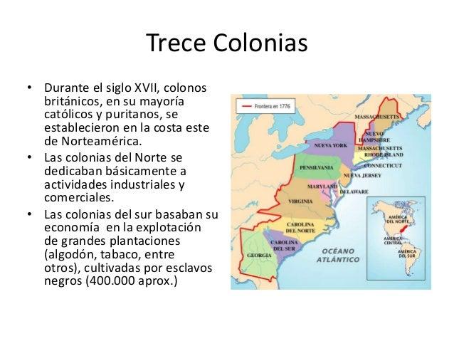 Trece Colonias • Durante el siglo XVII, colonos británicos, en su mayoría católicos y puritanos, se establecieron en la co...