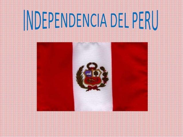• La Independencia del Perú corresponde a toda una época de levantamientos y conflicto bélico que propició la independenci...