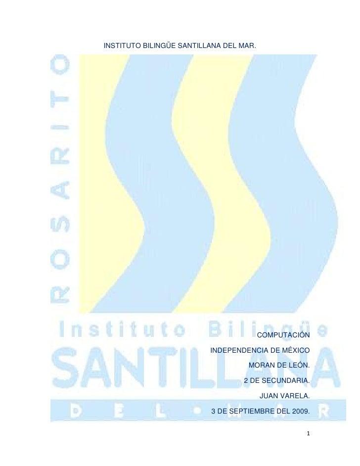 15240281305INSTITUTO BILINGÜE SANTILLANA DEL MAR.<br />COMPUTACIÓN<br />INDEPENDENCIA DE MÉXICO <br />MORAN DE LEÓN.<br />...