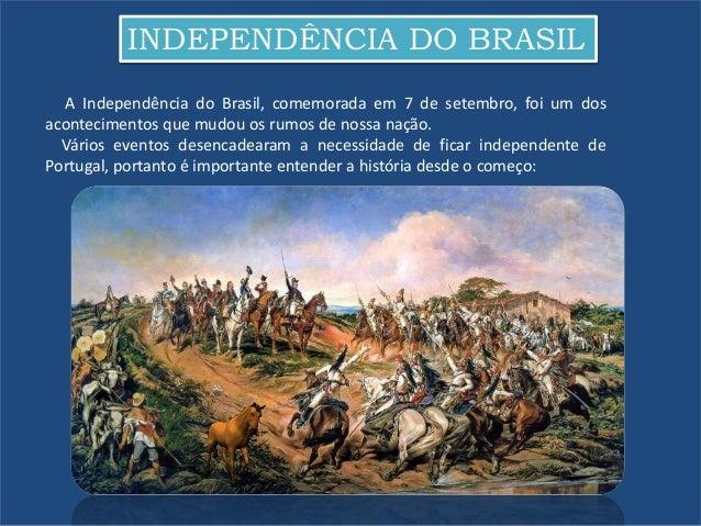 INDEPENDÊNCIA DO BRASIL A Independência do Brasil, comemorada em 7 de setembro, foi um dos acontecimentos que mudou os rum...