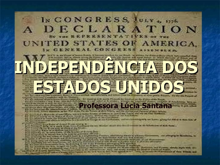 INDEPENDÊNCIA DOS  ESTADOS UNIDOS Professora Lúcia Santana