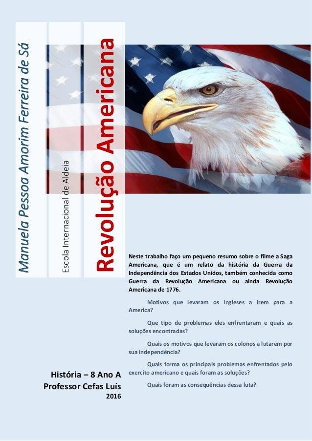 EscolaInternacionaldeAldeia RevoluçãoAmericana ManuelaPessoaAmorimFerreiradeSá Neste trabalho faço um pequeno resumo sobre...