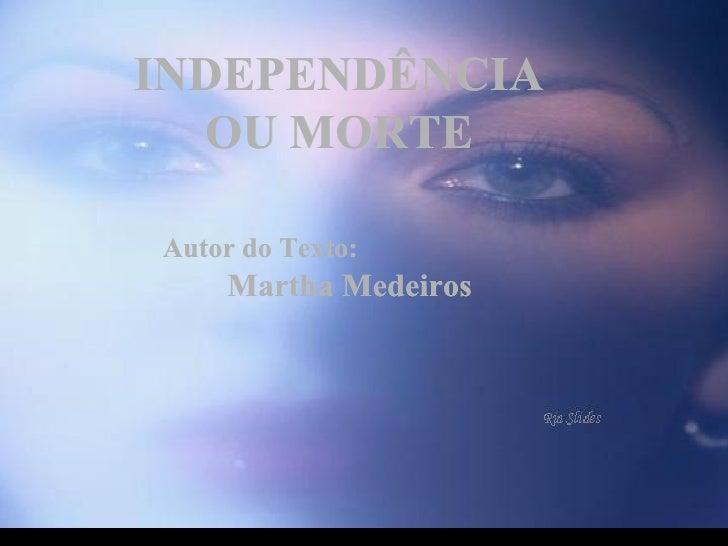 INDEPENDÊNCIA OU MORTE Autor do Texto:   Martha Medeiros