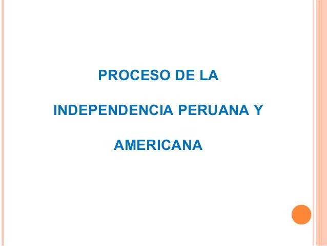PROCESO DE LA INDEPENDENCIA PERUANA Y AMERICANA